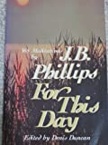 For This Day: 365 Meditations (0849930383) by Phillips, J. B.
