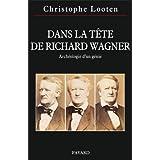 Dans la t�te de Richard Wagnerpar Christophe Looten