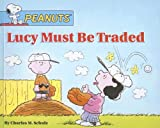 img - for Lucy Must Be Traded (Peanuts (10x8)) book / textbook / text book