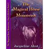 The Magical Horse Monoceros; Book 1: Magical Children's Anthology Star Collection