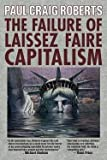 img - for The Failure of Laissez Faire Capitalism : Towards a New Economics for a Full World (Paperback)--by Paul Craig Roberts [2013 Edition] ISBN: 9780986036255 book / textbook / text book