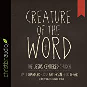 Creature of the Word: The Jesus-Centered Church | [Matt Chandler]