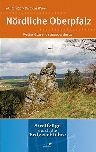 Buch: Nördliche Oberpfalz - Weißes Gold und schwarzer Basalt. Streifzüge durch die Erdgeschichte von Martin Füßl, Berthold Weber