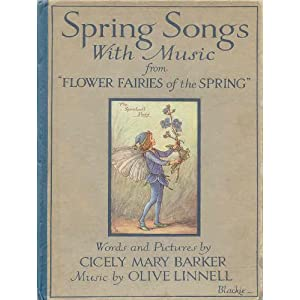 "Spring Songs with music from ""Flower Fairies of the Spring"". Words and pictures by C. M. Barker"
