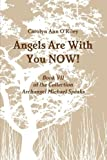 img - for Angels Are With You Now; Book Vii of the Collection Archangel Michael Speaks by Carolyn Ann O'riley (2013-02-16) book / textbook / text book