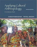 Applying Cultural Anthropology: An Introductory Reader (0073530921) by Aaron Podolefsky