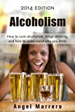 img - for Alcoholism: How to cure alcoholism, binge drinking, and how to understand why you drink (Addiction recovery) book / textbook / text book