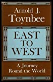East to West: A Journey Around the World (0195001931) by Toynbee, Arnold J.