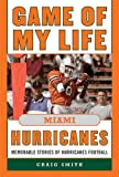 img - for Game of My Life Miami Hurricanes: Memorable Stories of Hurricanes Football book / textbook / text book