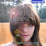 To Be Perfectly Honest: A Novel Based on an Untrue Story | Sonya Sones