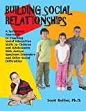 Building Social Relationships: A Systematic Approach to Teaching Social Interaction Skills to Children and Adolescents with Autism Spectrum Disorders and Other Social Difficulties
