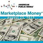 Marketplace Money, August 23, 2013   Kai Ryssdal