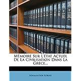 M Moire Sur L' Tat Actuel de La Civilisation Dans La Gr Ce...