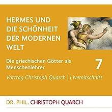 Hermes und die Schönheit der modernen Welt (Die griechischen Götter als Menschenlehrer 7) Rede von Christoph Quarch Gesprochen von: Christoph Quarch
