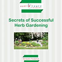 Secrets of Successful Herb Gardening (       UNABRIDGED) by Kimberly Frederick Narrated by Laura Jackman
