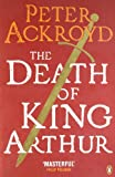 Peter Ackroyd The Death of King Arthur: The Immortal Legend (Penguin Classics)