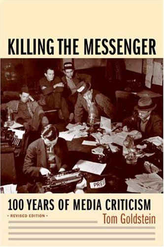 Killing the Messenger: One Hundred Years of Media Criticism