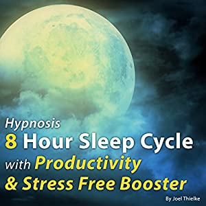 Hypnosis 8-Hour Sleep Cycle with Productivity & Stress Free Booster Speech