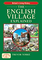 The English Village Explained: Britain's Living History (England's Living History)