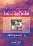 Lesbian Step Families: An Ethnography of Love (Haworth Innovations in Feminist Studies) (0789004364) by Cole, Ellen