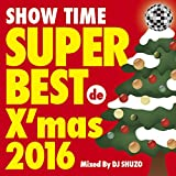 SHOW TIME SUPER BEST de X'mas 2016 Mixed By DJ SHUZO