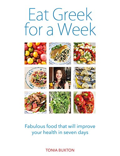 Eat Greek for a Week: Fabulous food that will improve your health in seven days by Tonia Buxton