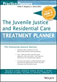 img - for The Juvenile Justice and Residential Care Treatment Planner, with DSM 5 Updates (PracticePlanners) book / textbook / text book