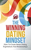 The Winning Dating Mindset: How To Create Better Dating Experiences And Relationships (NLP, Neuro-Linguistic Programming Book 1)