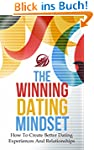 The Winning Dating Mindset: How To Cr...