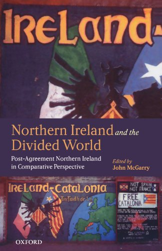 Northern Ireland and the Divided World: The Northern Ireland Conflict and the Good Friday Agreement in Comparative Persp
