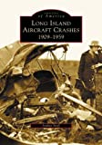 img - for Long Island Aircraft Crashes: 1909-1959 (NY) (Images of America) book / textbook / text book