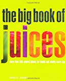 Natalie Savona The Big Book of Juices: More Than 400 Natural Blends for Health and Vitality Every Day