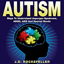 Autism: Ways to Understand Asperger's Syndrome, ADHD, ADD, and Special Needs (       UNABRIDGED) by J.D. Rockefeller Narrated by James Colby Green