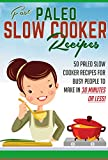 Fast Paleo Slow Cooker Recipes - 50 Paleo Slow Cooker Recipes For Busy People To Make in 30 Minutes or Less! (paleo slow cooker, paleo, paleo weight loss ... diet, paleo recipes, slow cooker, Book 2)