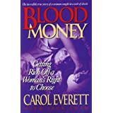 Blood Money: Getting Rich Off a Woman's Right to Choose ~ Carol Everett