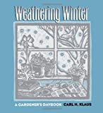 Weathering Winter: A Gardener's Daybook (Bur Oak Original) (0877455945) by Klaus, Carl H.