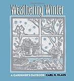Weathering Winter: A Gardener's Daybook (Bur Oak Original) (0877455945) by Klaus, Carl H.