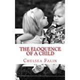 The Eloquence of a Child: The Poetry of Chelsea Falin ~ Chelsea Falin