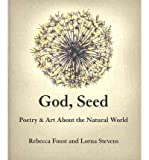 img - for God, Seed: Poetry & Art about the Natural World (Paperback) - Common book / textbook / text book