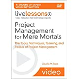 Project Management for Mere Mortals LiveLessons: The Tools, Techniques, Teaming, and Politics of Project Management