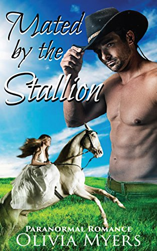 Paranormal Horse Shapeshifter Romance: Mated by the Stallion (Mail Order Bride Western Romance) (New Adult Historical...