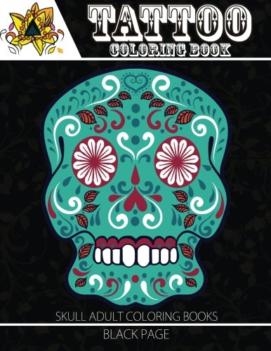 Tattoo Coloring Book: Black Page Modern and Neo-traditional Tattoo Designs Including Sugar Skulls, Mandalas and More