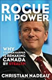 img - for Rogue in Power: Why Stephen Harper is Remaking Canada by Stealth book / textbook / text book
