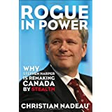 Rogue in Power: Why Stephen Harper is Remaking Canada by Stealthby Christian Nadeau