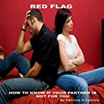 Red Flag: How to Know if Your Partner Is Not for You | Patricia A. Carlisle