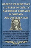 George Washingtons 110 Rules of Civility and Decent Behavior in Company and Conversation: The Original and Modern Translation with Illustrations, ... and un-amended 1789 U.S. Constitution.