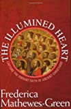 The Illumined Heart: Capture the Vibrant Faith of the Ancient Christians (1557255539) by Mathewes-Green, Frederica