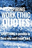 img - for Inspiring WORK ETHIC Quotes - EVERYTHING is possible to those who work super hard.: Learn to take MASSIVE ACTION and make your financial, social and every other goal come your reality book / textbook / text book