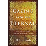 Gazing Into the Eternal: Reflections Upon a Deeper Purpose to Living ~ Belzebuub