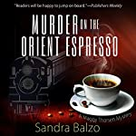 Murder on the Orient Espresso: A Maggy Thorsen Mystery | Sandra Balzo